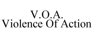 mark for V.O.A. VIOLENCE OF ACTION, trademark #85854806