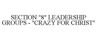 "mark for SECTION ""8"" LEADERSHIP GROUPS - ""CRAZY FOR CHRIST"", trademark #85855195"