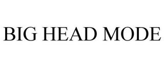 mark for BIG HEAD MODE, trademark #85855261