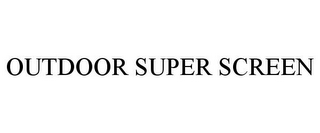 mark for OUTDOOR SUPER SCREEN, trademark #85855284