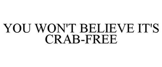 mark for YOU WON'T BELIEVE IT'S CRAB-FREE, trademark #85855429