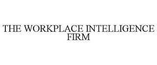 mark for THE WORKPLACE INTELLIGENCE FIRM, trademark #85855469