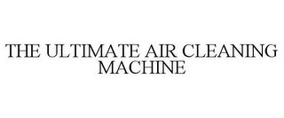 mark for THE ULTIMATE AIR CLEANING MACHINE, trademark #85855668