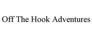 mark for OFF THE HOOK ADVENTURES, trademark #85856006