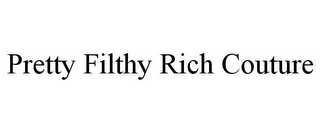 mark for PRETTY FILTHY RICH COUTURE, trademark #85856008