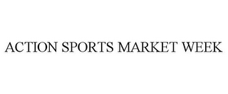 mark for ACTION SPORTS MARKET WEEK, trademark #85856189
