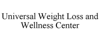 mark for UNIVERSAL WEIGHT LOSS AND WELLNESS CENTER, trademark #85856369