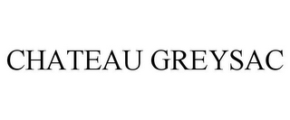 mark for CHATEAU GREYSAC, trademark #85856606