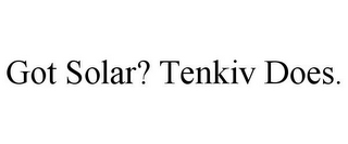 mark for GOT SOLAR? TENKIV DOES., trademark #85856847
