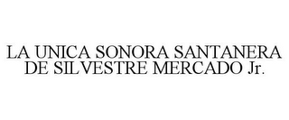 mark for LA UNICA SONORA SANTANERA DE SILVESTRE MERCADO JR., trademark #85856914