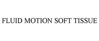 mark for FLUID MOTION SOFT TISSUE, trademark #85856925