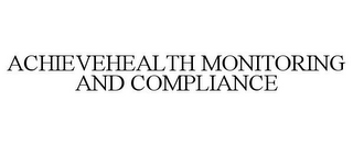 mark for ACHIEVEHEALTH MONITORING AND COMPLIANCE, trademark #85856945