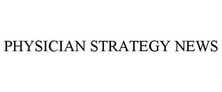 mark for PHYSICIAN STRATEGY NEWS, trademark #85857046