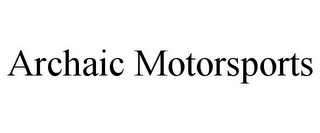 mark for ARCHAIC MOTORSPORTS, trademark #85857063