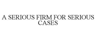 mark for A SERIOUS FIRM FOR SERIOUS CASES, trademark #85857807