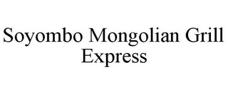 mark for SOYOMBO MONGOLIAN GRILL EXPRESS, trademark #85858311