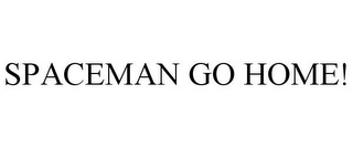 mark for SPACEMAN GO HOME!, trademark #85858317