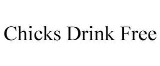 mark for CHICKS DRINK FREE, trademark #85858331