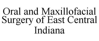 mark for ORAL AND MAXILLOFACIAL SURGERY OF EAST CENTRAL INDIANA, trademark #85858444