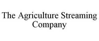 mark for THE AGRICULTURE STREAMING COMPANY, trademark #85858758