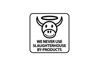 mark for WE NEVER USE SLAUGHTERHOUSE BY-PRODUCTS, trademark #85858950