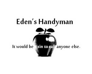 mark for EDEN'S HANDYMAN IT WOULD BE A SIN TO CALL ANYONE ELSE., trademark #85859011