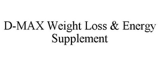 mark for D-MAX WEIGHT LOSS & ENERGY SUPPLEMENT, trademark #85859191