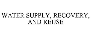 mark for WATER SUPPLY, RECOVERY, AND REUSE, trademark #85859221