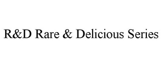 mark for R&D RARE & DELICIOUS SERIES, trademark #85859470