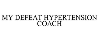mark for MY DEFEAT HYPERTENSION COACH, trademark #85859492