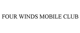 mark for FOUR WINDS MOBILE CLUB, trademark #85860056