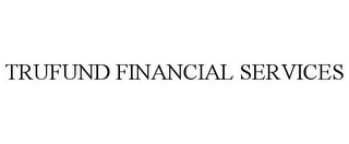 mark for TRUFUND FINANCIAL SERVICES, trademark #85860127