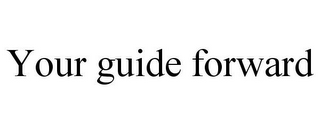 mark for YOUR GUIDE FORWARD, trademark #85860144