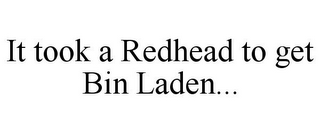 mark for IT TOOK A REDHEAD TO GET BIN LADEN..., trademark #85860172