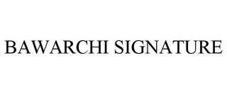 mark for BAWARCHI SIGNATURE, trademark #85860264