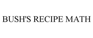 mark for BUSH'S RECIPE MATH, trademark #85860449
