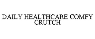 mark for DAILY HEALTHCARE COMFY CRUTCH, trademark #85860576