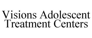 mark for VISIONS ADOLESCENT TREATMENT CENTERS, trademark #85860842