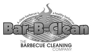 mark for BAR-B-CLEAN THE BARBECUE CLEANING COMPANY A CLEAN BARBECUE IS A HEALTHY BARBECUE, trademark #85860943