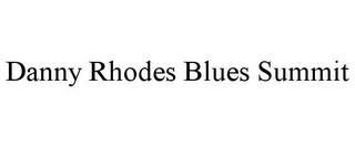 mark for DANNY RHODES BLUES SUMMIT, trademark #85861058