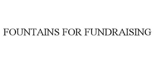 mark for FOUNTAINS FOR FUNDRAISING, trademark #85861249