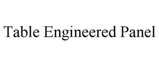 mark for TABLE ENGINEERED PANEL, trademark #85861617