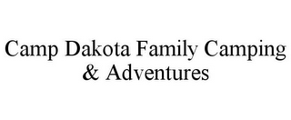mark for CAMP DAKOTA FAMILY CAMPING & ADVENTURES, trademark #85861622