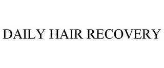 mark for DAILY HAIR RECOVERY, trademark #85861711