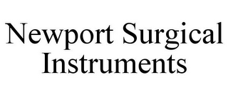 mark for NEWPORT SURGICAL INSTRUMENTS, trademark #85862422