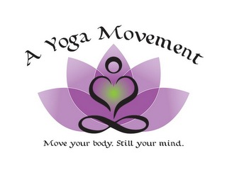 mark for A YOGA MOVEMENT MOVE YOUR BODY. STILL YOUR MIND., trademark #85862557