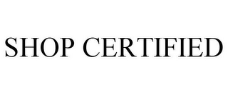 mark for SHOP CERTIFIED, trademark #85862601