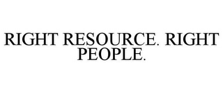 mark for RIGHT RESOURCE. RIGHT PEOPLE., trademark #85862656