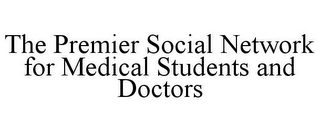 mark for THE PREMIER SOCIAL NETWORK FOR MEDICAL STUDENTS AND DOCTORS, trademark #85862718