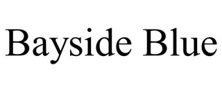 mark for BAYSIDE BLUE, trademark #85862955